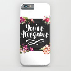 You're Awesome iPhone 6s Slim Case