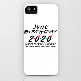 June Birthday 2020 quarantined i Celebrate My Birthday in Quarantine iPhone Case