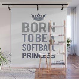 Born To Be A Softball Princess Wall Mural