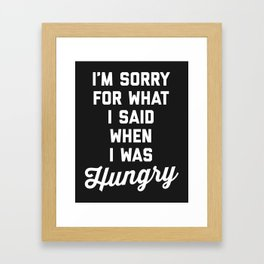 Sorry I Was Hungry Funny Quote Framed Art Print