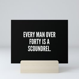 Every man over forty is a scoundrel Mini Art Print