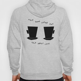 Have Some Coffee And Talk About Love no.4 - black and white coffee cups mugs illustration Hoody