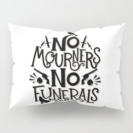 No Mourners Dregs Quote Pillow Sham
