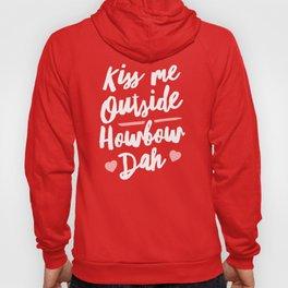 Kiss Me Outside Howbow Dah Hoody