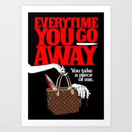 Everytime You Go Away Art Print