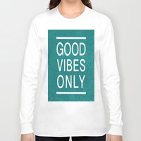 good vibes only Long Sleeve T-shirts featuring Good Vibes Only by Jenna Davis Designs