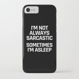 I'm Not Always Sarcastic Sometimes I'm Asleep (Black and White) iPhone Case