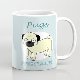 Pugs... Happiness with a curly tail Coffee Mug