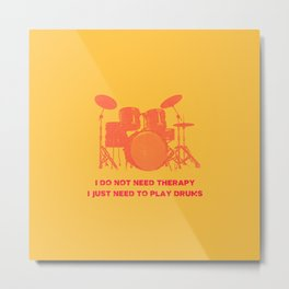 I Do Not Need Therapy I Just Need To Play Drums Vintage Drummer Distressed Metal Print