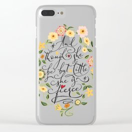 And though she be but little she is fierce (Floral MK BlackText) Clear iPhone Case