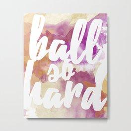 Ball So Hard Metal Print