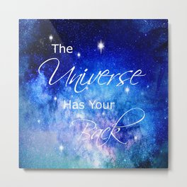 The Universe Has Your Back Metal Print