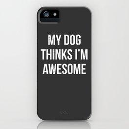 My dog thinks I'm awesome! iPhone Case