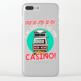 Gambling Fun Out Of My Way I'm Going to the Casino! Clear iPhone Case