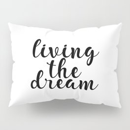 Living The Dream, Inspirational Quote, Motivational Quote, Printable Wall Decor Pillow Sham