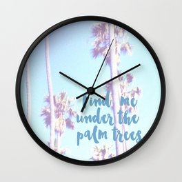 Find me under the palm trees - wanderlust  Wall Clock