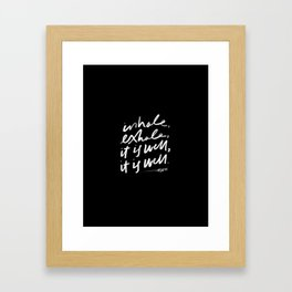 Inhale, Exhale, It Is Well, It Is Well Framed Art Print