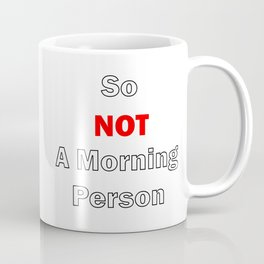 So Not A Morning Person White Coffee Mug