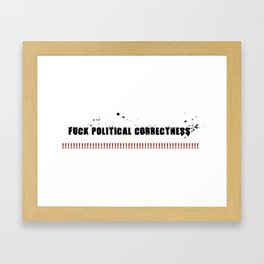 FUCK POLITICAL CORRECTNESS!!!....... Framed Art Print