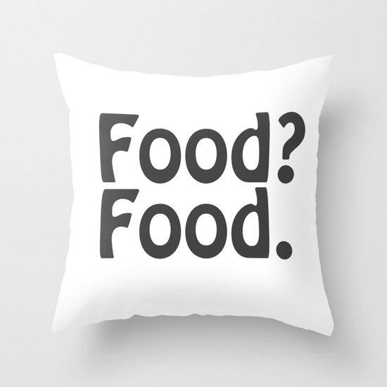Food? Food. Throw Pillow