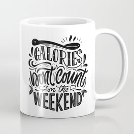 Calories Don't Count On The Weekend Coffee Mug