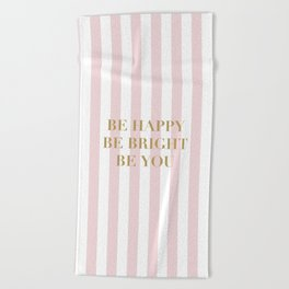 Be happy, be bright and be you Beach Towel