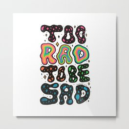 Too Rad To Be Sad Metal Print
