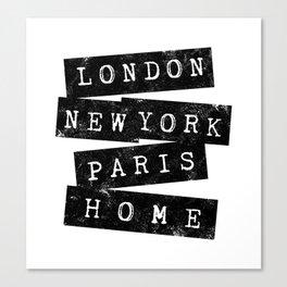 LONDON, NEW YORK, PARIS, HOME Canvas Print