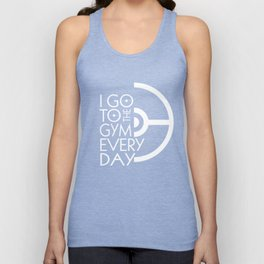 I Go to the Gym Every Day Unisex Tank Top