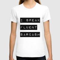 sarcasm T-shirts featuring I Speak Fluent Sarcasm by Poppo Inc.