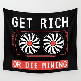 Get Rich Or Die Mining | Crypto Mining Wall Tapestry