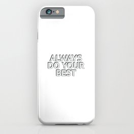 ALWAYS DO YOUR BEST - Motivational Words iPhone Case