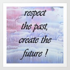 Respect the past , create the future . Art Print