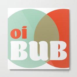 oi BUB Metal Print