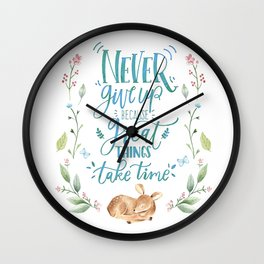 Never Give Up Because Great Things Take Time Wall Clock