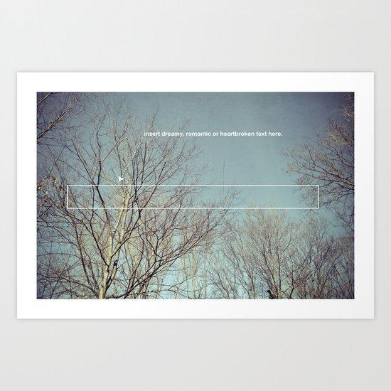 insert dreamy, romantic or heartbroken text here. Art Print