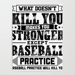 What Doesn't Kill Makes You Stronger Except Baseball Practice Player Coach Gift Poster