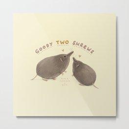 Goody Two Shrews Metal Print