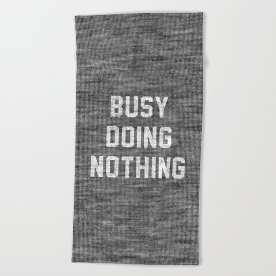 Busy Doing Nothing Beach Towel
