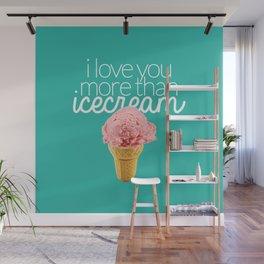 I love you more than icecream Wall Mural