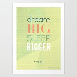 Dream big sleep bigger #hopeful Art Print