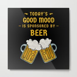 Today's Good Mood Is Sponsored By Beer Metal Print