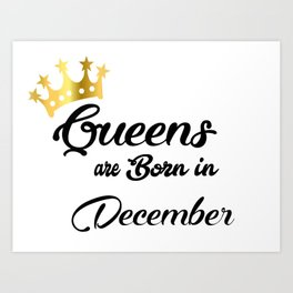 Queens are born in December Art Print