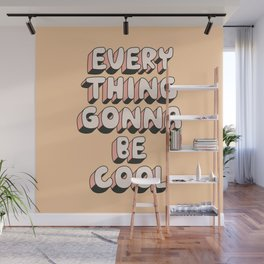 Everything Gonna Be Cool Wall Mural