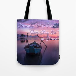 Remember What Peace There May Be in Silence Tote Bag