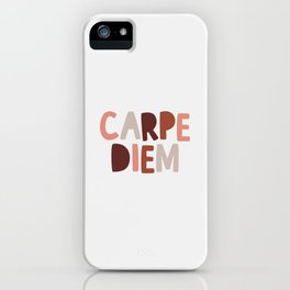 Carpe Diem Sieze the Day iPhone Case