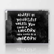 Always be yourself. Unless you can be a unicorn, then always be a unicorn. Laptop & iPad Skin