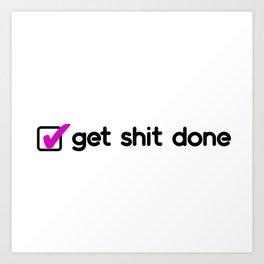 Get sh*t done! Art Print