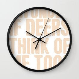 I wonder if Deers Think about me too Wall Clock