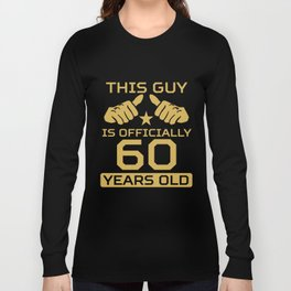 This Guy Is Officially 60 Years Old 60th Birthday Long Sleeve T-shirt